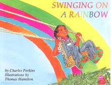 SWINGING ON A RAINBOW, by Charles Perkins, Illustrated by Thomas Hamilton