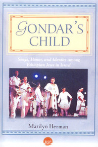 GONDAR'S CHILD: Songs, Honor, and Identity Among Ethiopian Jews in Israel, by Marilyn Herman