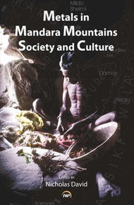 METALS IN MANDARA: MOUNTAINS' SOCIETY AND CULTURE, Edited by Nicholas David