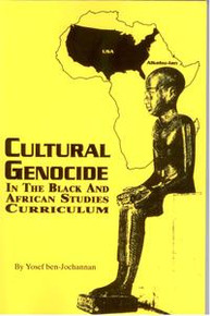 CULTURAL GENOCIDE IN THE BLACK AND AFRICAN STUDIES CURRICULUM,  by Yosef ben-Jochannan