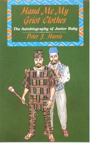HAND ME MY GRIOT CLOTHES: The Autobiography of Junior Baby, by Peter J. Harris