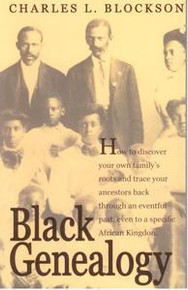 BLACK GENEALOGY: How to Discover Your Family's Roots and Trace Your Ancestors Back Through an Eventful Past, Even to a Specific African Kingdom, by Charles L. Blockson