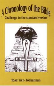 A CHRONOLOGY OF THE BIBLE: Challenge to the Standard Version, by Yosef ben-Jochannan