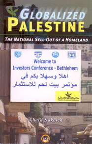 GLOBALIZED PALESTINE: The National Sell-Out of a Homeland, by Khalil Nakhleh