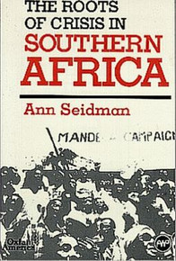 THE ROOTS OF CRISIS IN SOUTHERN AFRICA, by Ann Seidman