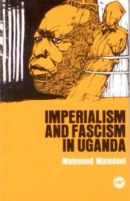 IMPERIALISM AND FASCISM IN UGANDA, by Mahmood Mamdani
