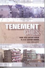 TENEMENT CITIES: From 19th Century Berlin to 21st Century Nairobi, by Marie Huchzermeyer