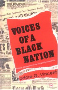 VOICES OF A BLACK NATION: Political Journalism in the Harlem Renaissance, by Theodore G. Vincent