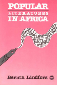 POPULAR LITERATURES IN AFRICA, by Bernth Lindfors