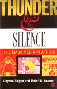 THUNDER AND SILENCE: The Mass Media in Africa, by Dhyana Ziegler & Molefi K. Asante