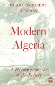 MODERN ALGERIA: A History from 1830 to the Present, by Charles-Robert Ageron