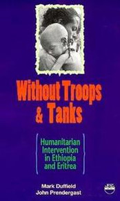 WITHOUT TROOPS AND TANKS: Humanitarian Intervention in Ethiopia and Eritrea, by Mark Duffield & John Prendergast