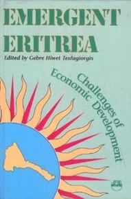 EMERGENT ERITREA: Challenges of Economic Development, Edited by Gebre Hiwet Tesfagiorgis
