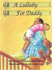 A LULLABY FOR DADDY, by Edward Biko Smith, Illustrated by Susan Anderson