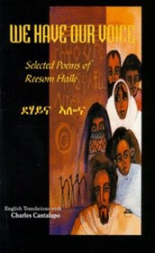 WE HAVE OUR VOICE: Selected Poems of Reesom Haile, by Reesom Haile, Translated by Charles Canatulpo (HARDCOVER)
