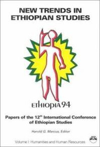 NEW TRENDS IN ETHIOPIAN STUDIES: Papers of the 12th International Conference of Ethiopian Studies, Volume II: Social Sciences, Edited by Harold G. Marcus