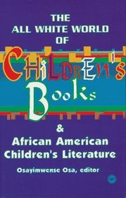 THE ALL WHITE WORLD OF CHILDREN'S BOOKS AND AFRICAN AMERICAN CHILDREN'S LITERATURE, Edited by Osayimwense Osa