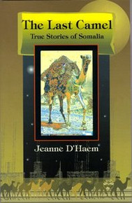 THE LAST CAMEL: True Stories of Somalia, by Jeanne D'Haem (HARDCOVER)