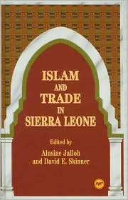 ISLAM AND TRADE IN SIERRA LEONE, Edited by  Alusine Jalloh and David E. Skinner