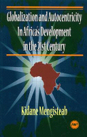 GLOBALIZATION AND AUTOCENTRICITY IN AFRICA'S DEVELOPMENT IN THE 21ST CENTURY, by Kidane Mengisteab