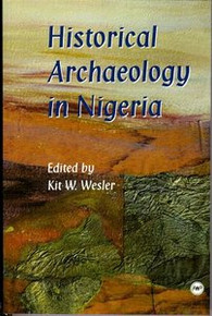 HISTORICAL ARCHAEOLOGY IN NIGERIA, Edited by Kit W. Wesler