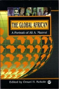 THE GLOBAL AFRICAN: A Portrait of Ali A. Mazrui, Edited by Omari H. Kokole