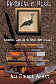 DAYBREAK IS NEAR: Literature, Clans and the Nation-State in Somalia, by Ali Jimale Ahmed