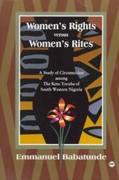 WOMEN'S RIGHTS VERSUS WOMEN'S RITES: A Study of Circumcision among the Ketu Yoruba of South Western Nigeria, by Emmanuel Babatunde
