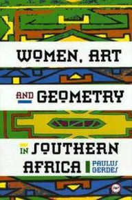 WOMEN, ART AND GEOMETRY IN SOUTHERN AFRICA, by Paulus Gerdes