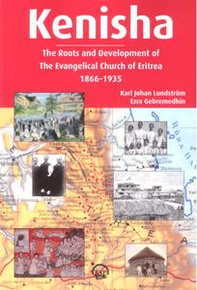 KENISHA: The Roots and Development of The Evangelical Church of Eritrea, 1866–-1935, by Karl John Lundstrom and Ezra Gebremedhin