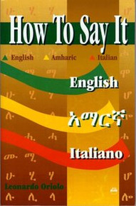 HOW TO SAY IT: English, Amharic and Italian, by Leonardo Oriolo