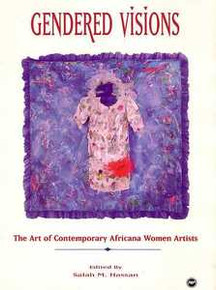 GENDERED VISIONS: The Art of Contemporary Africana Women Artists, Edited by Salah M. Hassan