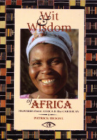 WIT AND WISDOM OF AFRICA: Proverbs from Africa and the Caribbean, by Patrick Ibekwe