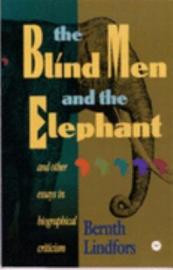 THE BLIND MEN AND THE ELEPHANT: And Other Essays in Biographical Criticism, by Bernth Lindfors