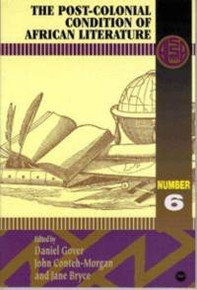 ALA ANNUALS, Vol. 6, The Post-Colonial Condition of African Literature, Edited by Daniel Glover, John Conteh-Morgan and Jane Bryce