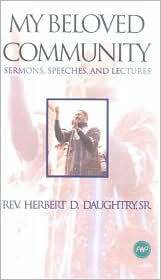 MY BELOVED COMMUNITY: Sermons, Speeches, and Lectures, by Rev. Herbert D. Daughtry, Sr.