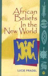 AFRICAN BELIEFS IN THE NEW WORLD: Popular Literary Traditions in the Caribbean, by Lucie Pradel