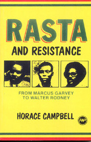 RASTA AND RESISTANCE: From Marcus Garvey to Walter Rodney, Horace Campbell
