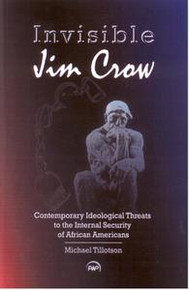 INVISIBLE JIM CROW: Contemporary Ideological Threats to the Internal Security of African Americans, by Michael Tillotson, PAPERBACK