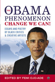 THE OBAMA PHENOMENON CHANGE WE CAN! Essays and Poetry, by Black Critics and Creative Artists, Edited by Femi Ojo-Ade