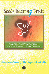 SEEDS BEARING FRUIT: Pan-African Peace Action for the Twenty-First Century, Edited by Elavie Ndura- Ouédraogo, Matt Meyer, and Judith Atiri