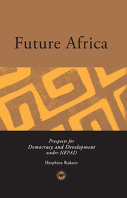 FUTURE AFRICA: Prospects for Democracy and Development Under NEPAD, by Hesphina Rukato