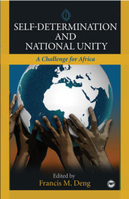 SELF-DETERMINATION AND NATIONAL UNITY: A Challenge for Africa, Edited by Francis M. Deng