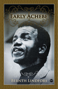 EARLY ACHEBE, by Bernth Lindfors