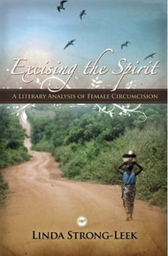 EXCISING THE SPIRIT: A Literary Analysis of Female Circumcision, by Linda Strong-Leek