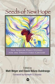 SEEDS OF NEW HOPE: Pan-African Peace Studies for the Twenty-First Century, Edited by Matt Meyer and Elavie Ndura-Ouédraogo