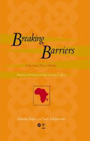 BREAKING BARRIERS, CREATING NEW HOPES: Democracy, Civil Society, and Good Governance in Africa, by Abdalla Bujra & Said Adejumobi, Development Policy Management Forum (DPMF)