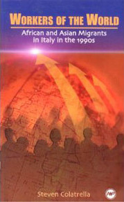 WORKERS OF THE WORLD: African and Asian Migrants in Italy in the 1990s, by Steven Colatrella