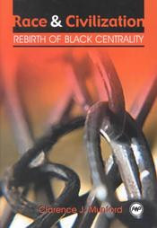 RACE AND CIVILIZATION: Rebirth of Black Centrality, by Clarence J. Munford