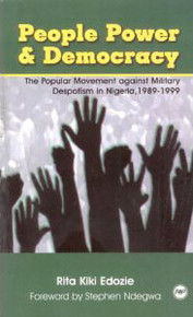 PEOPLE POWER AND DEMOCRACY: The Popular Movement against Military Despotism in Nigeria, 1989-1999, by Rita Kiki Edozie, Foreword by Stephen Ndegwa